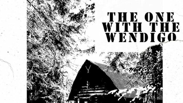 The One With the Wendigo