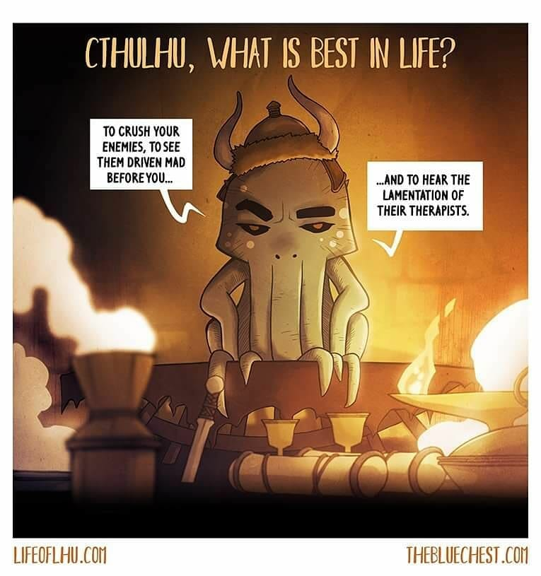 Cthulhu, what is best in life?