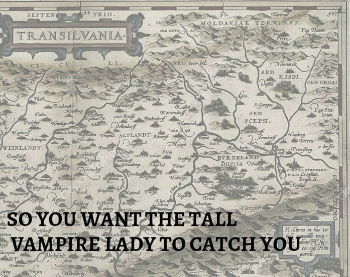 So You Want The Tall Vampire Lady to Catch You